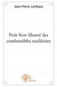 Petit livre illustré des combustibles nucléaires