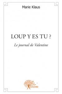 LOUP Y ES TU? ( le journal de Valentine)