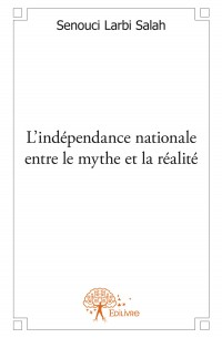 L'indépendance nationale entre le mythe et la réalité
