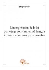 L'interprétation de la loi par le juge constitutionnel français à travers les travaux parlementaires