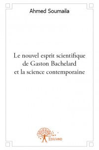 Le nouvel esprit scientifique de Gaston Bachelard et la science contemporaine