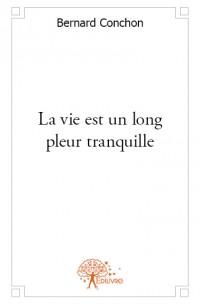 La vie est un long pleur tranquille