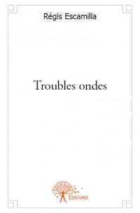 Troubles ondes