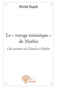 """Le """" voyage initiatique """" de Mathis"""