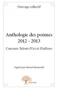 Anthologie des poèmes 2012 - 2013 - Concours Talents D'ici et D'ailleurs