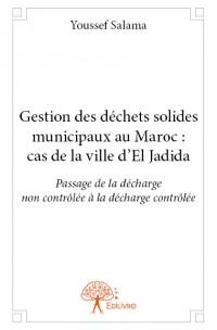 Gestion des déchets solides municipaux au Maroc: cas de la ville d'El Jadida
