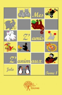 Mes Z'amis Z'animaux. Tome 1