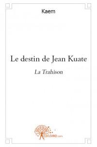 Le destin de Jean Kuate - La Trahison