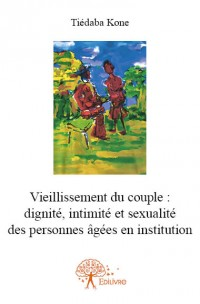 Vieillissement du couple: dignité, intimité et sexualité des personnes âgées en institution