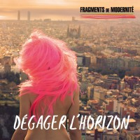 Fragments de Modernité - Dégager l'Horizon