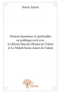 Notions humaines et spirituelles en politique écrit avec Le Messie Barack Obama de l'islam et Le Mahdi Sonia Amor de l'islam