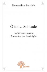 Ô toi... Solitude/...Noureddine Bettaïeb