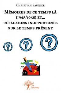 Mémoires de ce temps la (1948/1968) et ...réflexions inopportunes sur le temps présent