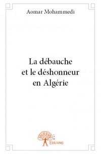La débauche et le déshonneur en Algérie