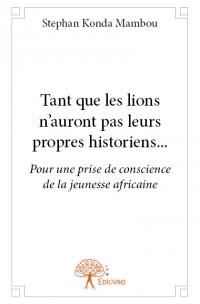 Tant que les lions n'auront pas leurs propres historiens...