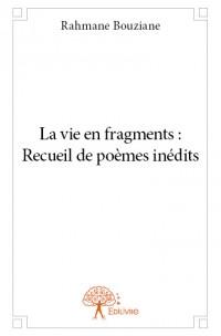 La vie en fragments : recueil de poèmes inédits