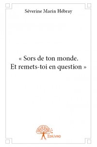 « Sors de ton monde. Et remets-toi en question. »