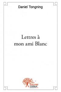 Lettres à mon ami Blanc