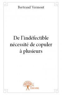 De l'indéfectible nécessité de copuler à plusieurs