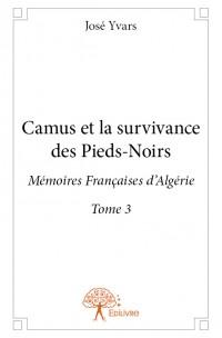 Camus et la survivance des Pieds-Noirs Tome 3