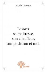 Le <i>boss<i/>, sa maîtresse, son chauffeur, son pochtron et moi