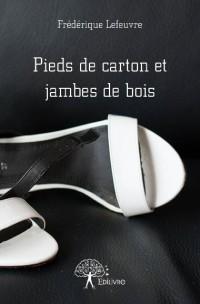 Pieds de carton et jambes de bois