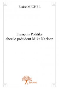 François Politiks chez le président Mike Karlson