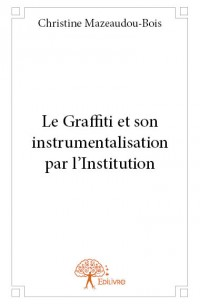 Le Graffiti et son instrumentalisation par l'Institution