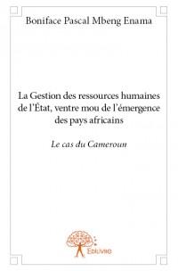La Gestion des ressources humaines de l'État, ventre mou de l'émergence des pays africains : le cas du Cameroun