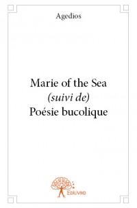 Marie of the Sea <i>(suivi de)</i> Poésie bucolique
