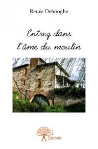 Entrez dans l'âme du moulin