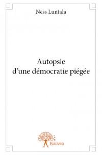 Autopsie d'une démocratie piégée