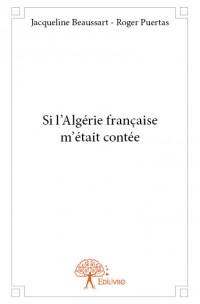 Si l'Algérie française m'était contée