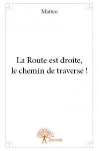 La Route est droite, le chemin de traverse !