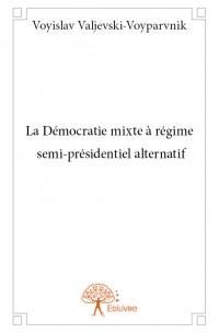 La Démocratie mixte à régime semi-présidentiel alternatif
