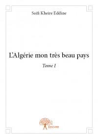 L'Algérie mon très beau pays - Tome I