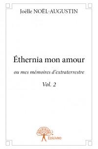 Éthernia mon amour, ou mes mémoires d'extraterrestre Vol. 2
