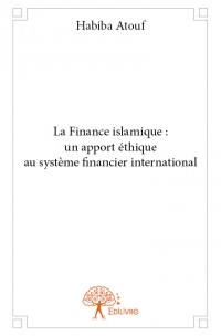 La Finance islamique : un apport éthique au système financier international