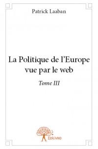 La Politique de l'Europe vue par le web - Tome III
