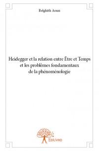 Heidegger et la relation entre Être et Temps et les problèmes fondamentaux de la phénoménologie