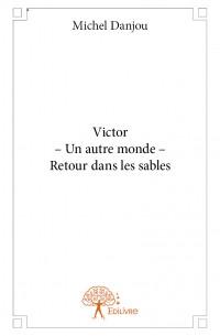 Victor – Un autre monde – Retour dans les sables
