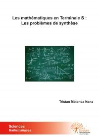 Les mathématiques en Terminale S: Les problèmes de synthèse