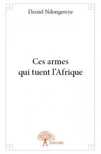Ces armes qui tuent l'Afrique