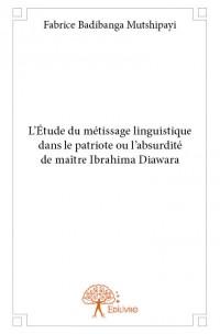 L'Étude du métissage linguistique dans le patriote ou l'absurdité de maître Ibrahima Diawara