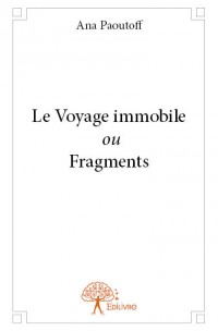 Le Voyage immobile ou Fragments