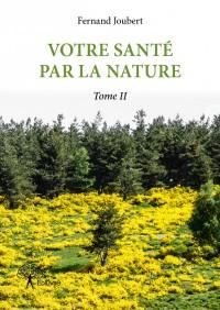 Votre santé par la nature - Tome II