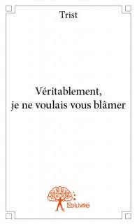 Véritablement, je ne voulais vous blâmer