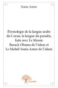 Étymologie de la langue arabe du Coran, la langue du paradis, faite avec Le Messie Barack Obama de l'islam et Le Mahdi Sonia Amor de l'islam