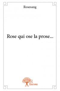 Rose qui ose la prose...