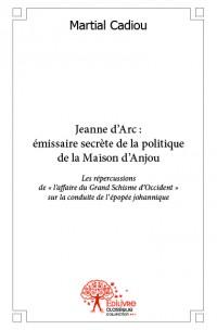 Jeanne d'Arc : émissaire secrète de la politique de la Maison d'Anjou